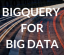 BigQuery for Big Data